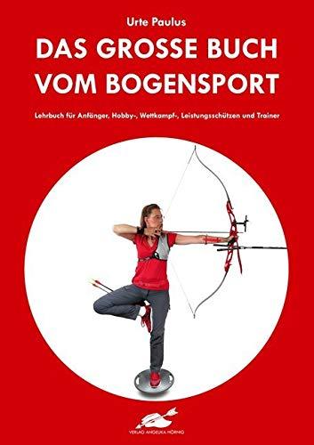 Das große Buch vom Bogensport: Lehrbuch für...