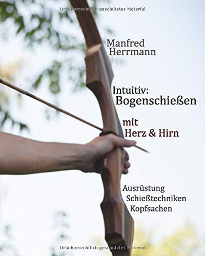 Intuitiv: Bogenschießen mit Herz & Hirn....